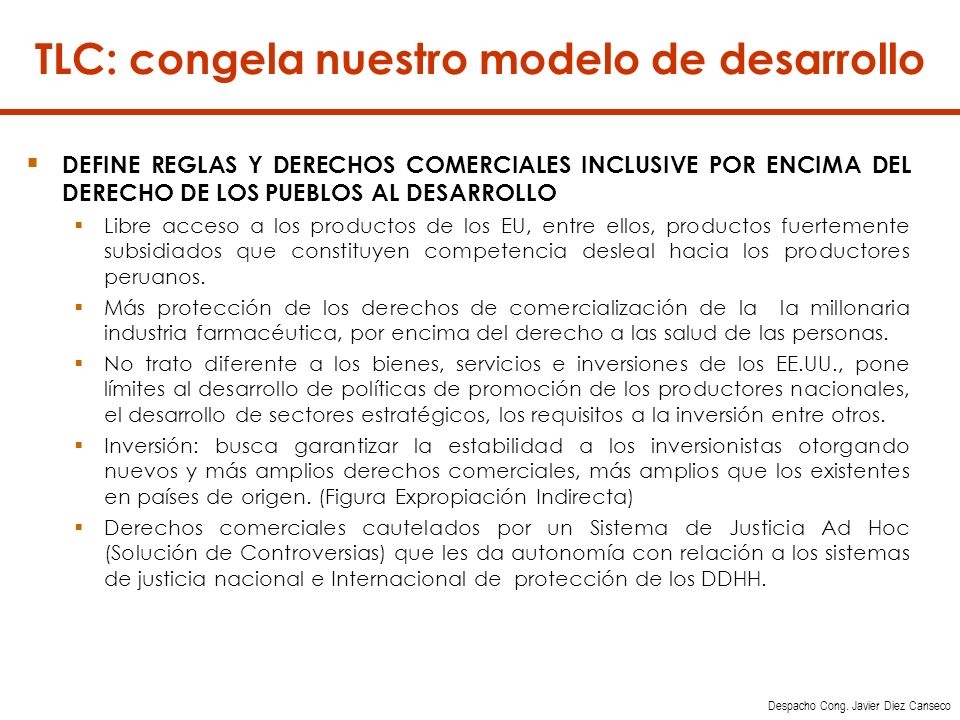 DEFINE REGLAS Y DERECHOS COMERCIALES INCLUSIVE POR ENCIMA DEL DERECHO DE LOS PUEBLOS AL DESARROLLO Libre acceso a los productos de los EU, entre ellos, productos fuertemente subsidiados que constituyen competencia desleal hacia los productores peruanos.