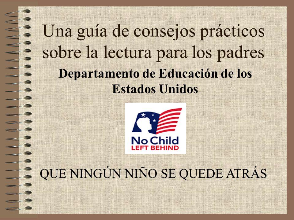 Una guía de consejos prácticos sobre la lectura para los padres Departamento de Educación de los Estados Unidos QUE NINGÚN NIÑO SE QUEDE ATRÁS