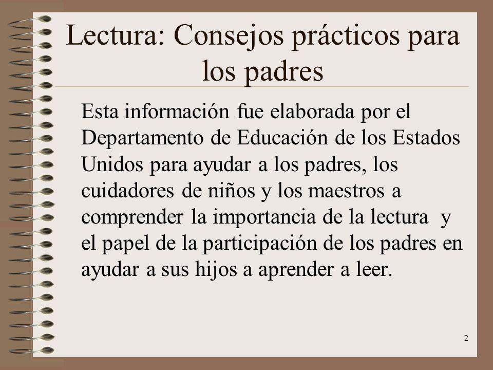 2 Lectura: Consejos prácticos para los padres Esta información fue elaborada por el Departamento de Educación de los Estados Unidos para ayudar a los