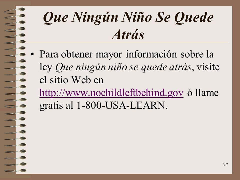 27 Que Ningún Niño Se Quede Atrás Para obtener mayor información sobre la ley Que ningún niño se quede atrás, visite el sitio Web en http://www.nochil