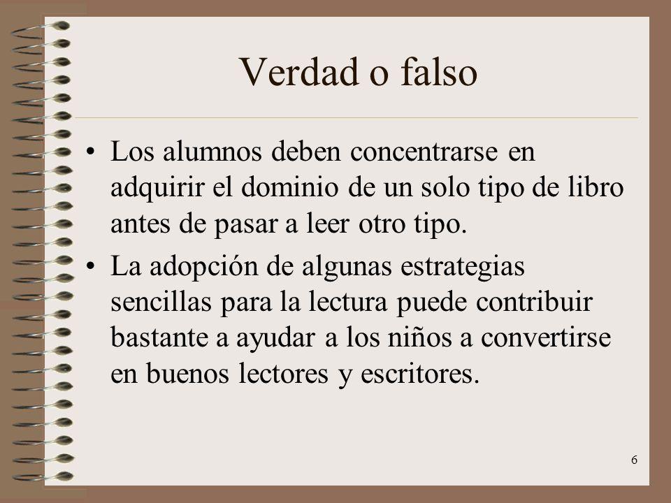 6 Verdad o falso Los alumnos deben concentrarse en adquirir el dominio de un solo tipo de libro antes de pasar a leer otro tipo. La adopción de alguna