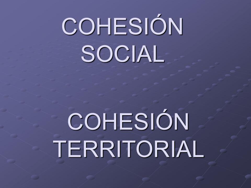 COHESIÓN SOCIAL COHESIÓN TERRITORIAL