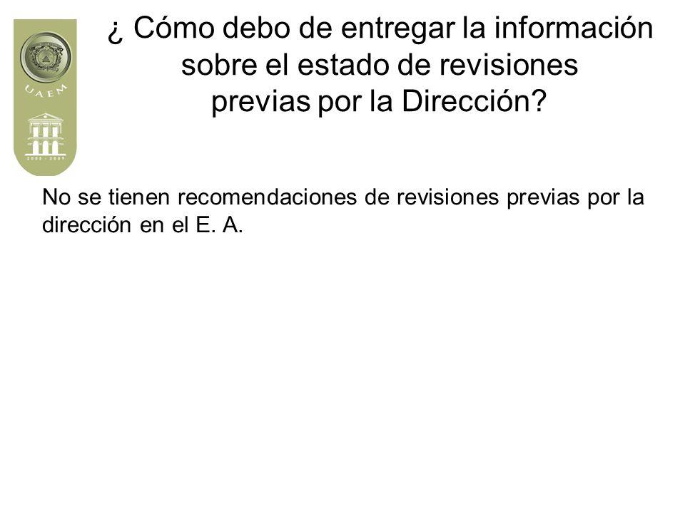 ¿ Cómo debo de entregar la información sobre el estado de revisiones previas por la Dirección.