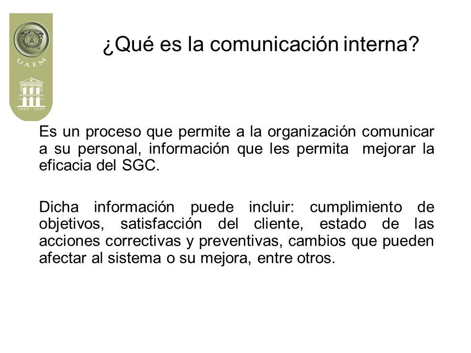 Es un proceso que permite a la organización comunicar a su personal, información que les permita mejorar la eficacia del SGC.