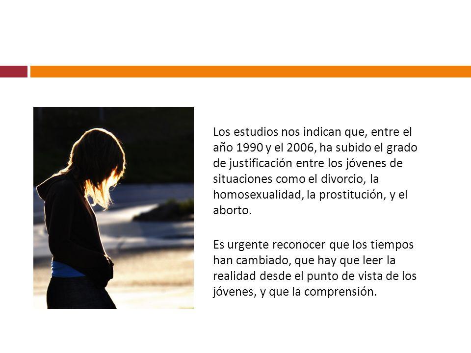 Los estudios nos indican que, entre el año 1990 y el 2006, ha subido el grado de justificación entre los jóvenes de situaciones como el divorcio, la homosexualidad, la prostitución, y el aborto.