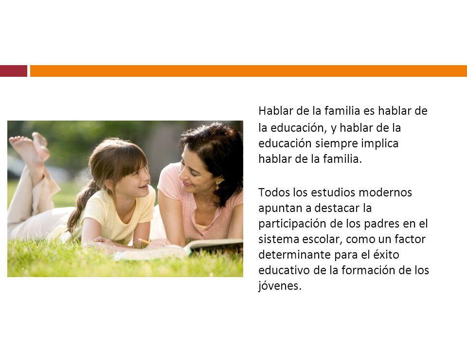 Hablar de la familia es hablar de la educación, y hablar de la educación siempre implica hablar de la familia.