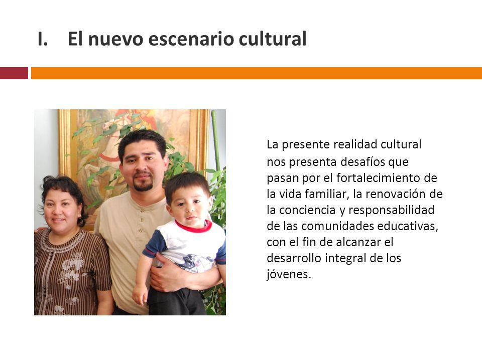 I.El nuevo escenario cultural La presente realidad cultural nos presenta desafíos que pasan por el fortalecimiento de la vida familiar, la renovación de la conciencia y responsabilidad de las comunidades educativas, con el fin de alcanzar el desarrollo integral de los jóvenes.