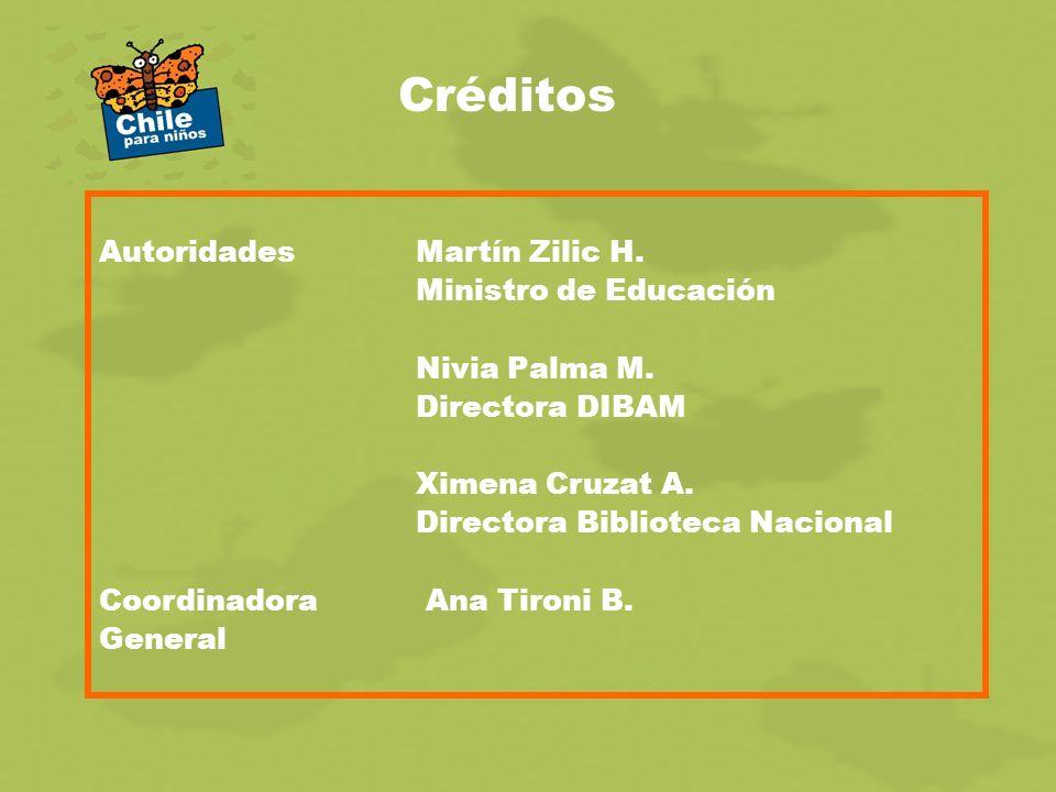 Créditos AutoridadesMartín Zilic H. Ministro de Educación Nivia Palma M. Directora DIBAM Ximena Cruzat A. Directora Biblioteca Nacional Coordinadora A
