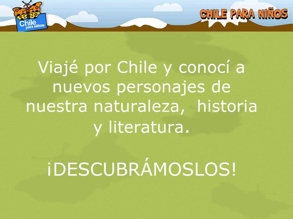 Viajé por Chile y conocí a nuevos personajes de nuestra naturaleza, historia y literatura. ¡DESCUBRÁMOSLOS!