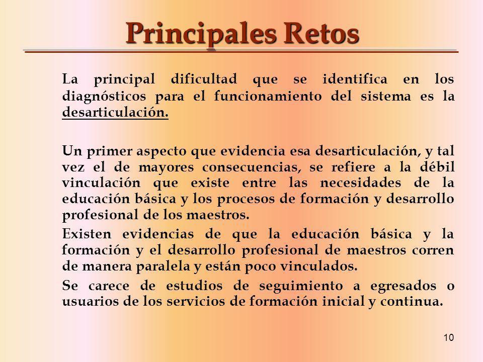 10 Principales Retos La principal dificultad que se identifica en los diagnósticos para el funcionamiento del sistema es la desarticulación.