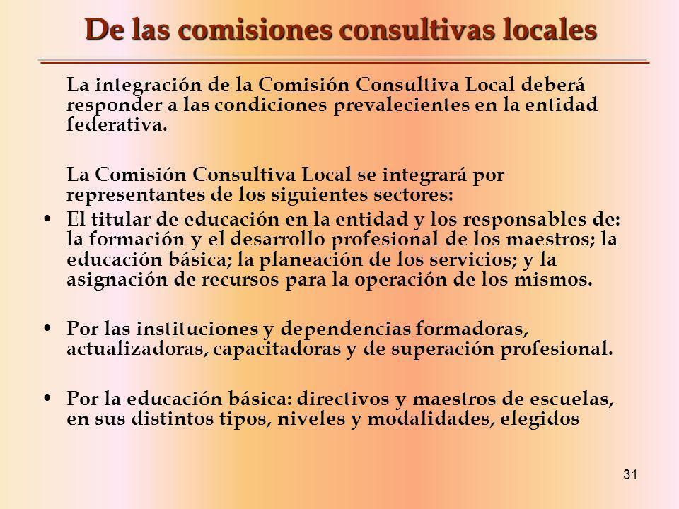 31 De las comisiones consultivas locales La integración de la Comisión Consultiva Local deberá responder a las condiciones prevalecientes en la entidad federativa.
