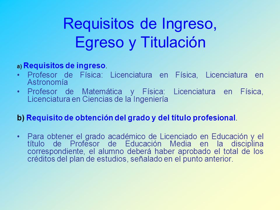 Requisitos de Ingreso, Egreso y Titulación a) Requisitos de ingreso.