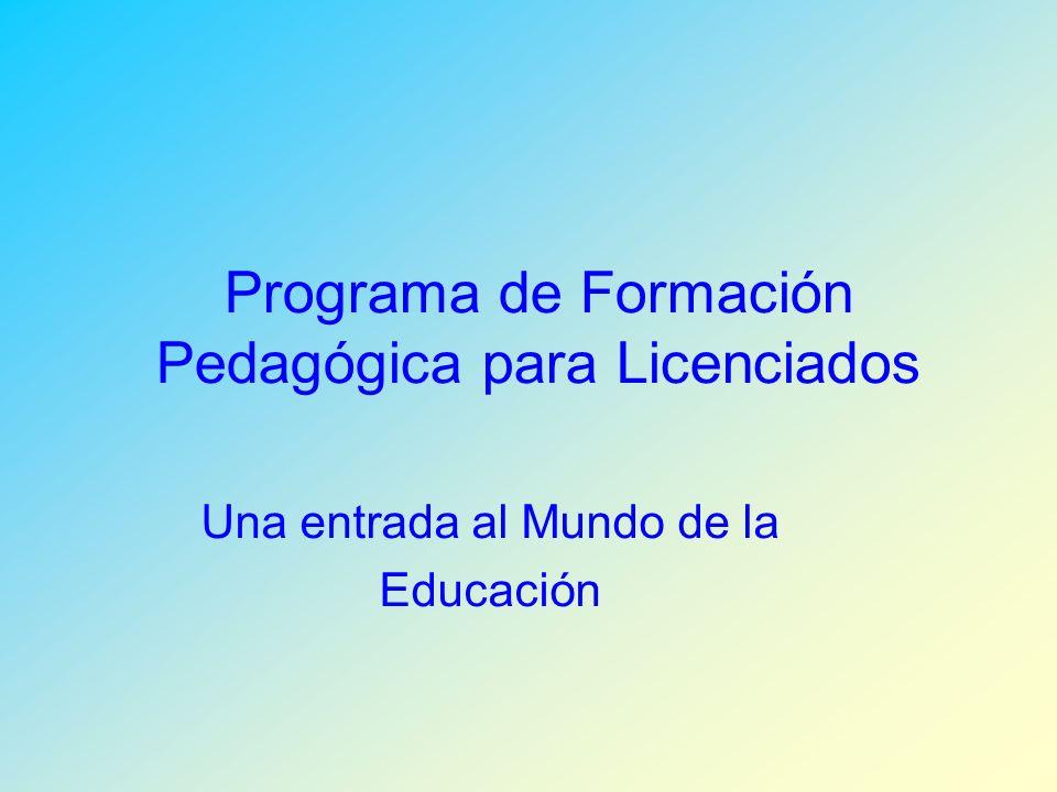 Programa de Formación Pedagógica para Licenciados Una entrada al Mundo de la Educación