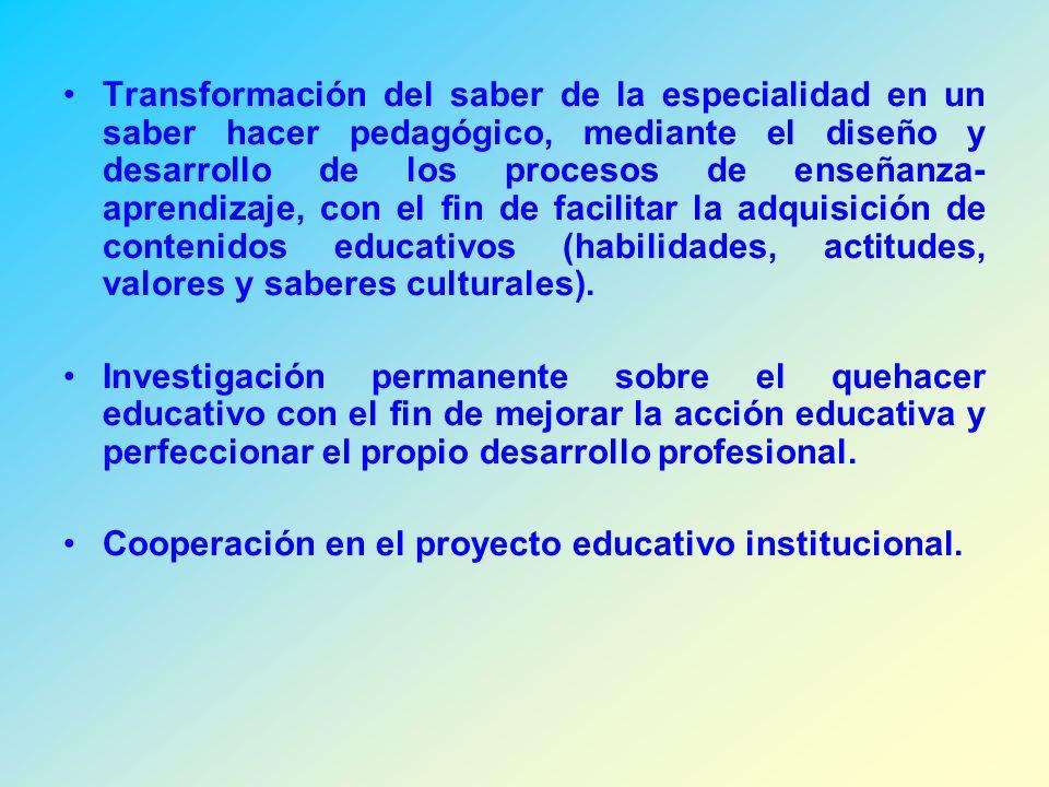 Transformación del saber de la especialidad en un saber hacer pedagógico, mediante el diseño y desarrollo de los procesos de enseñanza- aprendizaje, con el fin de facilitar la adquisición de contenidos educativos (habilidades, actitudes, valores y saberes culturales).