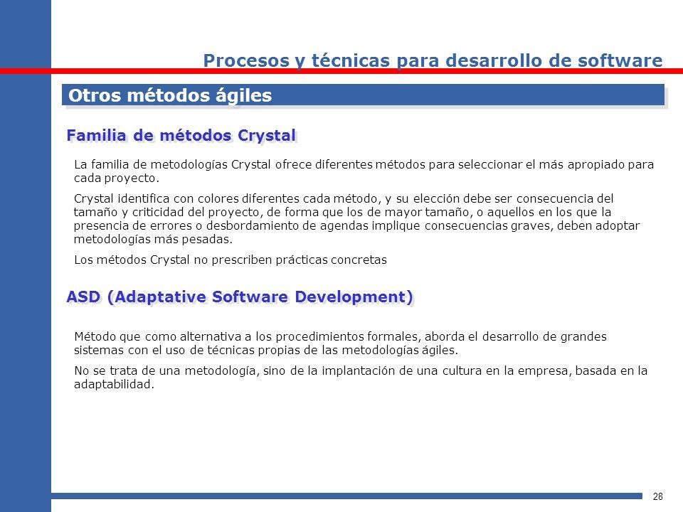 28 Procesos y técnicas para desarrollo de software Otros métodos ágiles Familia de métodos Crystal La familia de metodologías Crystal ofrece diferente