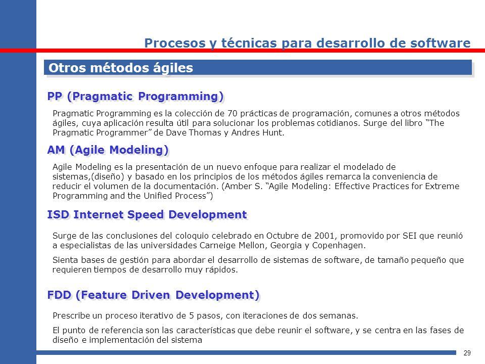 29 Procesos y técnicas para desarrollo de software Otros métodos ágiles PP (Pragmatic Programming) Pragmatic Programming es la colección de 70 práctic