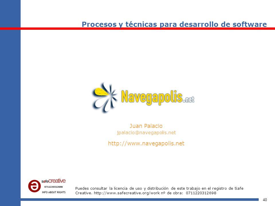 40 Procesos y técnicas para desarrollo de software Juan Palacio jpalacio@navegapolis.net http://www.navegapolis.net Puedes consultar la licencia de us