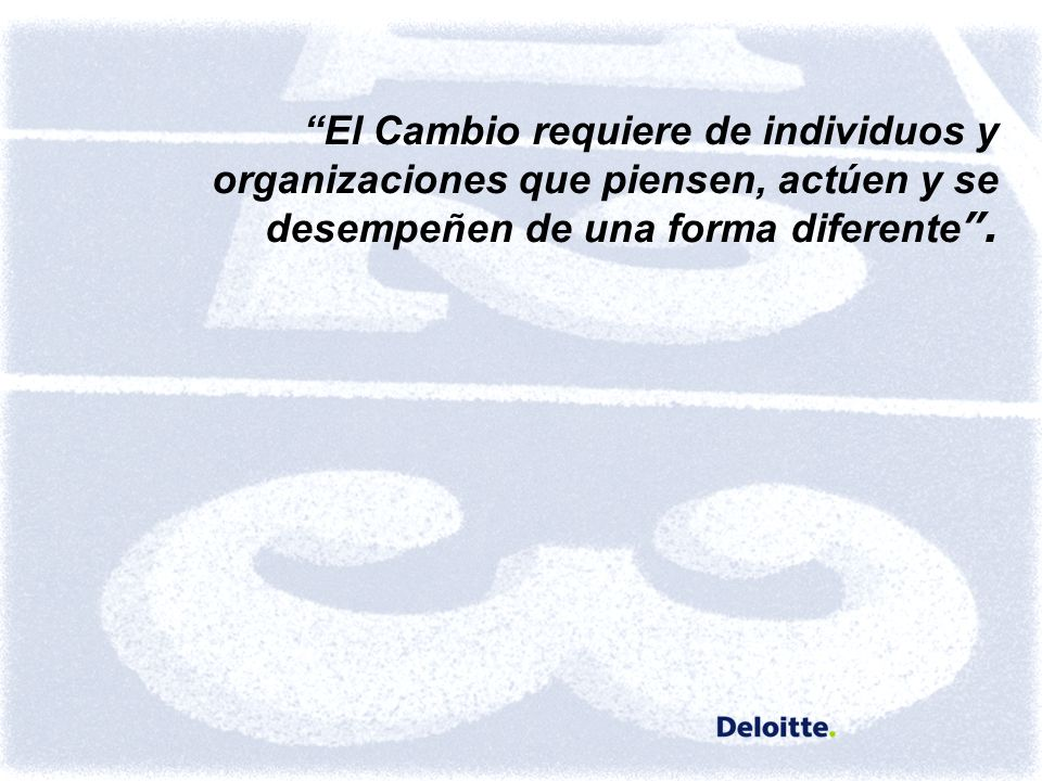 1 El Cambio requiere de individuos y organizaciones que piensen, actúen y se desempeñen de una forma diferente.