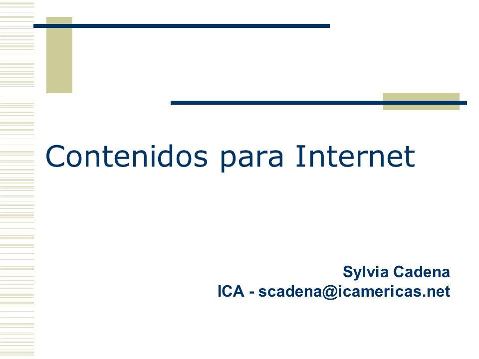 Contenidos para Internet Sylvia Cadena ICA - scadena@icamericas.net