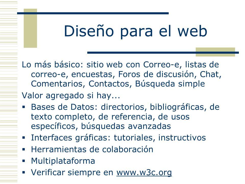 Lo más básico: sitio web con Correo-e, listas de correo-e, encuestas, Foros de discusión, Chat, Comentarios, Contactos, Búsqueda simple Valor agregado si hay...