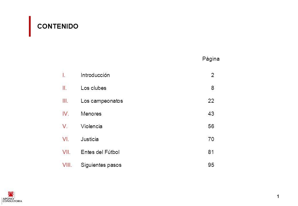1 CONTENIDO Página I.Introducción2 II.Los clubes8 III.Los campeonatos22 IV.Menores43 V.Violencia56 VI.Justicia70 VII.Entes del Fútbol81 VIII.Siguientes pasos95
