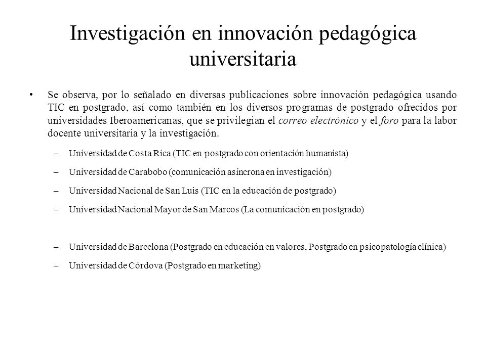 Investigación en innovación pedagógica universitaria Se observa, por lo señalado en diversas publicaciones sobre innovación pedagógica usando TIC en p