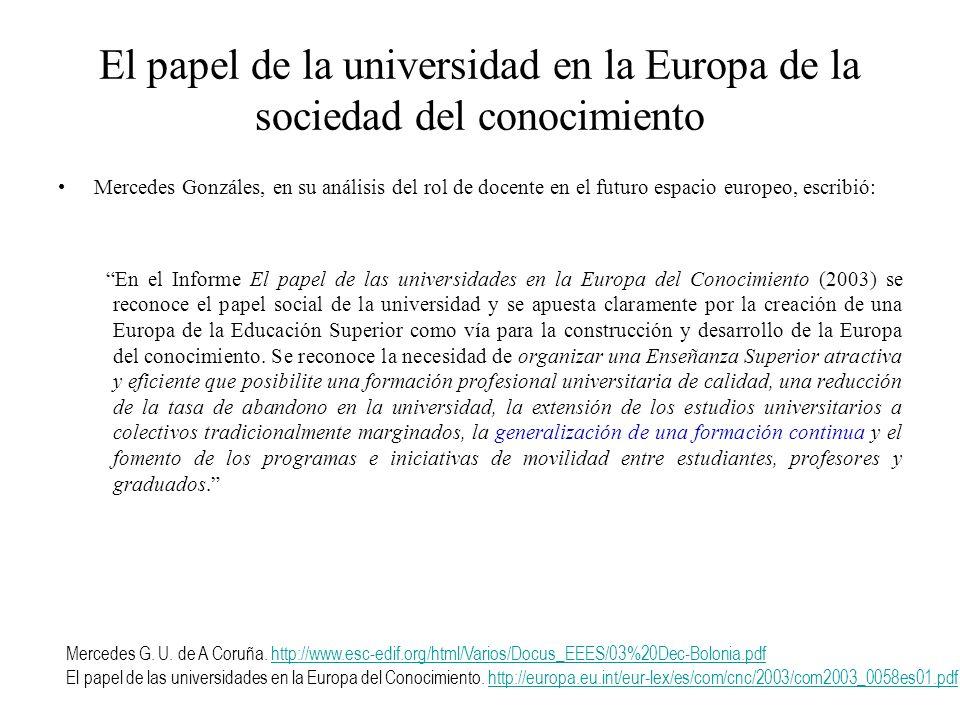El papel de la universidad en la Europa de la sociedad del conocimiento Mercedes Gonzáles, en su análisis del rol de docente en el futuro espacio euro