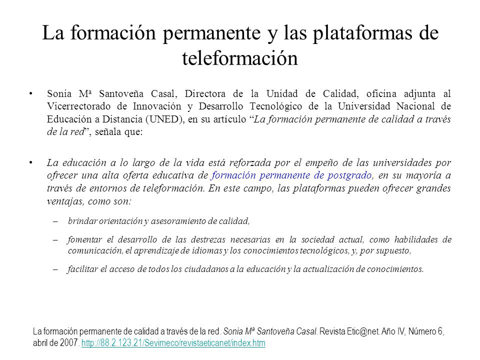 La formación permanente y las plataformas de teleformación Sonia M a Santoveña Casal, Directora de la Unidad de Calidad, oficina adjunta al Vicerrecto