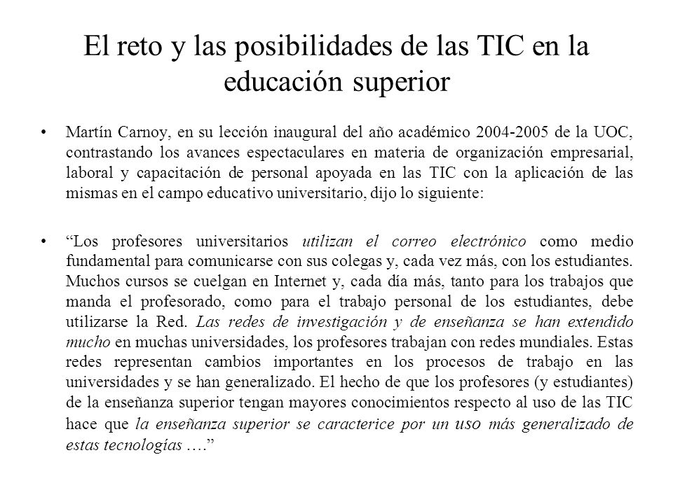 El reto y las posibilidades de las TIC en la educación superior Martín Carnoy, en su lección inaugural del año académico 2004-2005 de la UOC, contrast