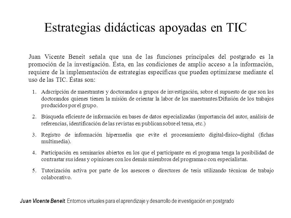 Estrategias didácticas apoyadas en TIC Juan Vicente Beneit señala que una de las funciones principales del postgrado es la promoción de la investigaci