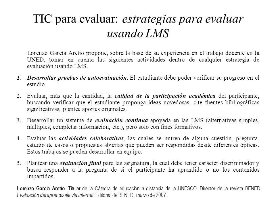 TIC para evaluar: estrategias para evaluar usando LMS Lorenzo García Aretio propone, sobre la base de su experiencia en el trabajo docente en la UNED,