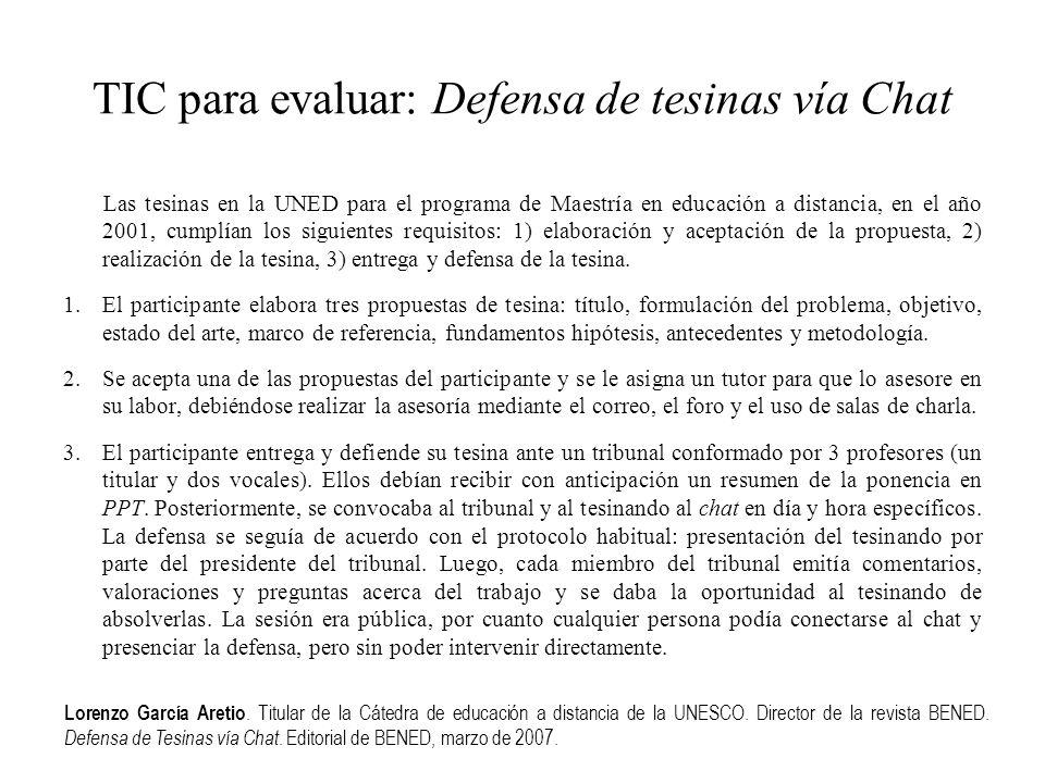 TIC para evaluar: Defensa de tesinas vía Chat Las tesinas en la UNED para el programa de Maestría en educación a distancia, en el año 2001, cumplían l