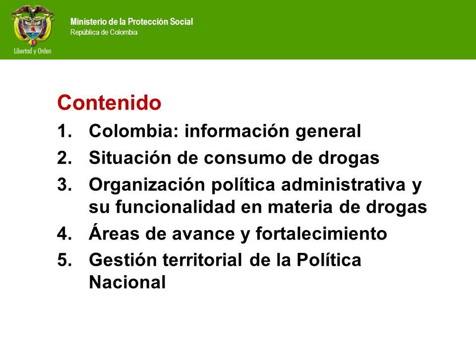 Contenido 1.Colombia: información general 2.Situación de consumo de drogas 3.Organización política administrativa y su funcionalidad en materia de dro