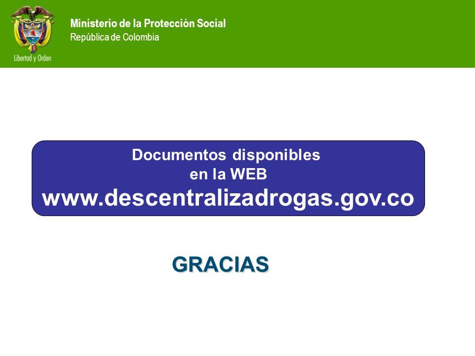 Ministerio de la Protección Social República de Colombia GRACIAS Documentos disponibles en la WEB www.descentralizadrogas.gov.co