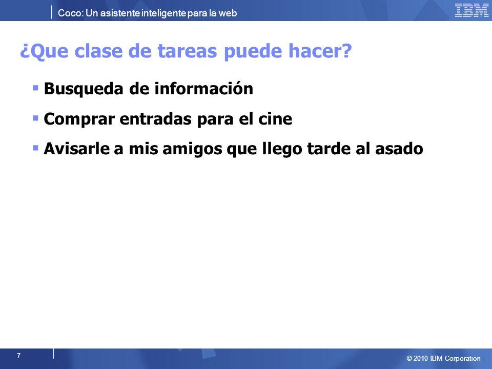 Coco: Un asistente inteligente para la web © 2010 IBM Corporation 8 ¿Cómo realiza las tareas.