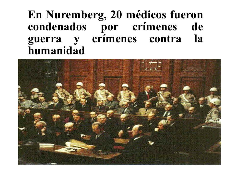 En Nuremberg, 20 médicos fueron condenados por crímenes de guerra y crímenes contra la humanidad