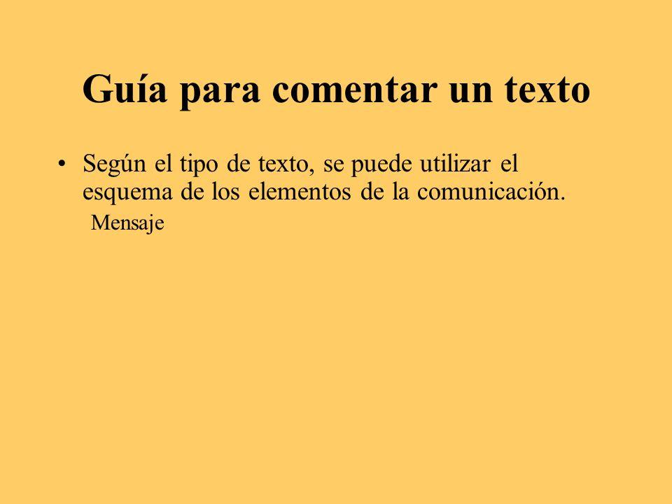 Guía para comentar un texto Según el tipo de texto, se puede utilizar el esquema de los elementos de la comunicación.