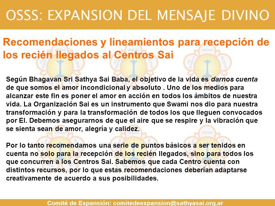 OSSS: EXPANSION DEL MENSAJE DIVINO Comité de Expansión: comitedeexpansion@sathyasai.org.ar MENSAJE Recomendaciones y lineamientos para recepción de los recién llegados al Centros Sai Según Bhagavan Sri Sathya Sai Baba, el objetivo de la vida es darnos cuenta de que somos el amor incondicional y absoluto.
