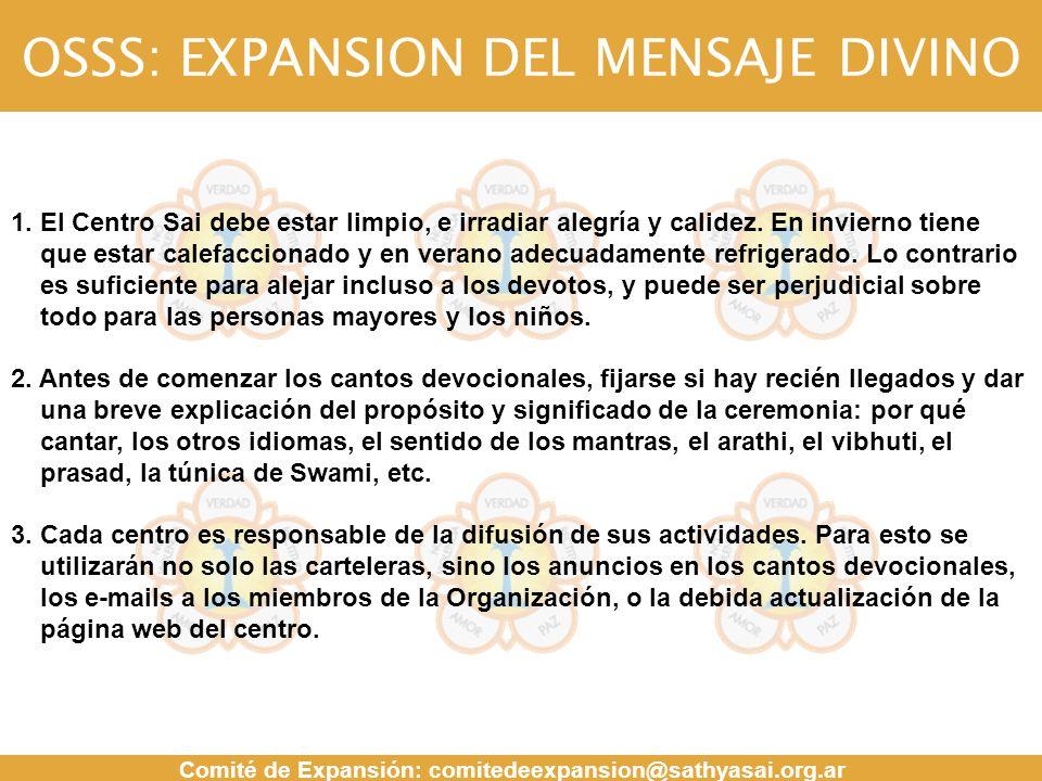 OSSS: EXPANSION DEL MENSAJE DIVINO Comité de Expansión: comitedeexpansion@sathyasai.org.ar MENSAJE 1. El Centro Sai debe estar limpio, e irradiar aleg