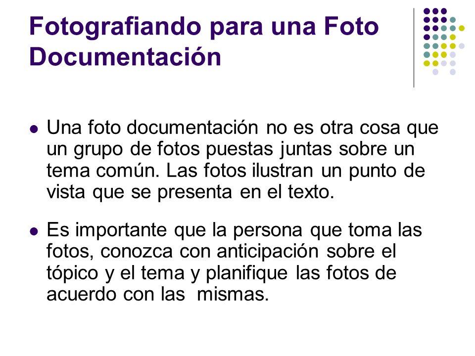 Fotografiando para una Foto Documentación Una foto documentación no es otra cosa que un grupo de fotos puestas juntas sobre un tema común.