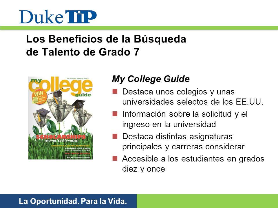 La Oportunidad. Para la Vida. My College Guide Destaca unos colegios y unas universidades selectos de los EE.UU. Información sobre la solicitud y el i