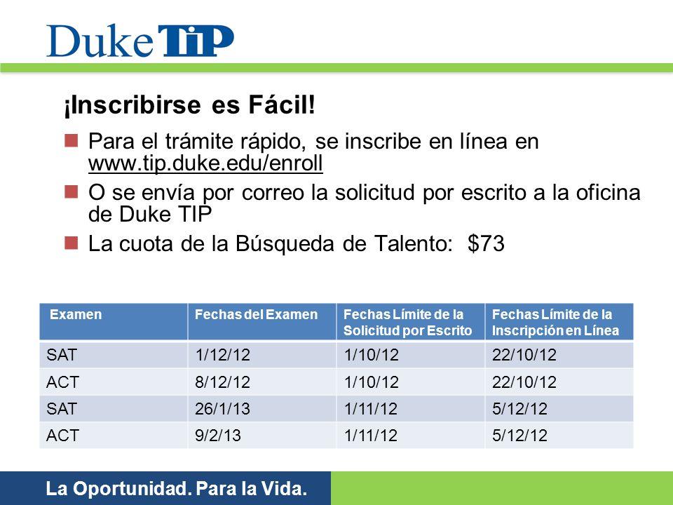 La Oportunidad. Para la Vida. ¡Inscribirse es Fácil! Para el trámite rápido, se inscribe en línea en www.tip.duke.edu/enroll O se envía por correo la