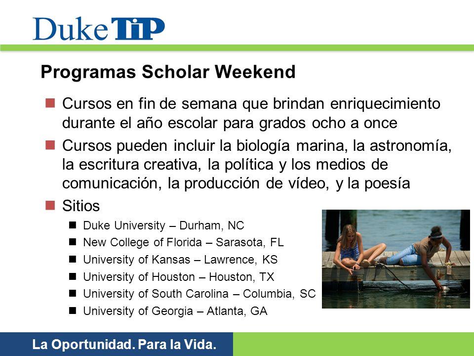 La Oportunidad. Para la Vida. Programas Scholar Weekend Cursos en fin de semana que brindan enriquecimiento durante el año escolar para grados ocho a