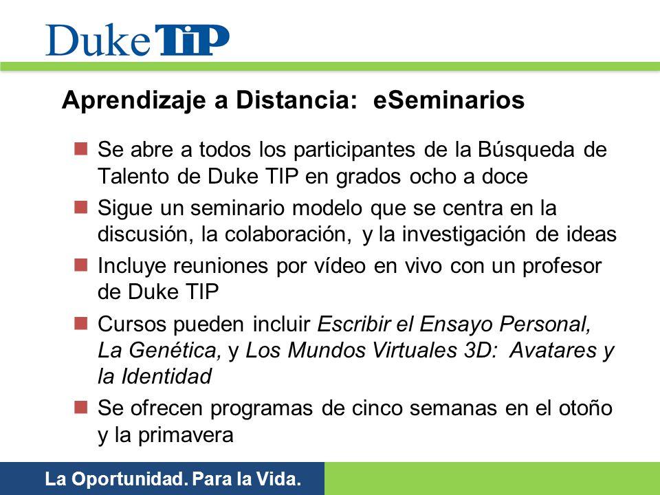La Oportunidad. Para la Vida. Aprendizaje a Distancia: eSeminarios Se abre a todos los participantes de la Búsqueda de Talento de Duke TIP en grados o
