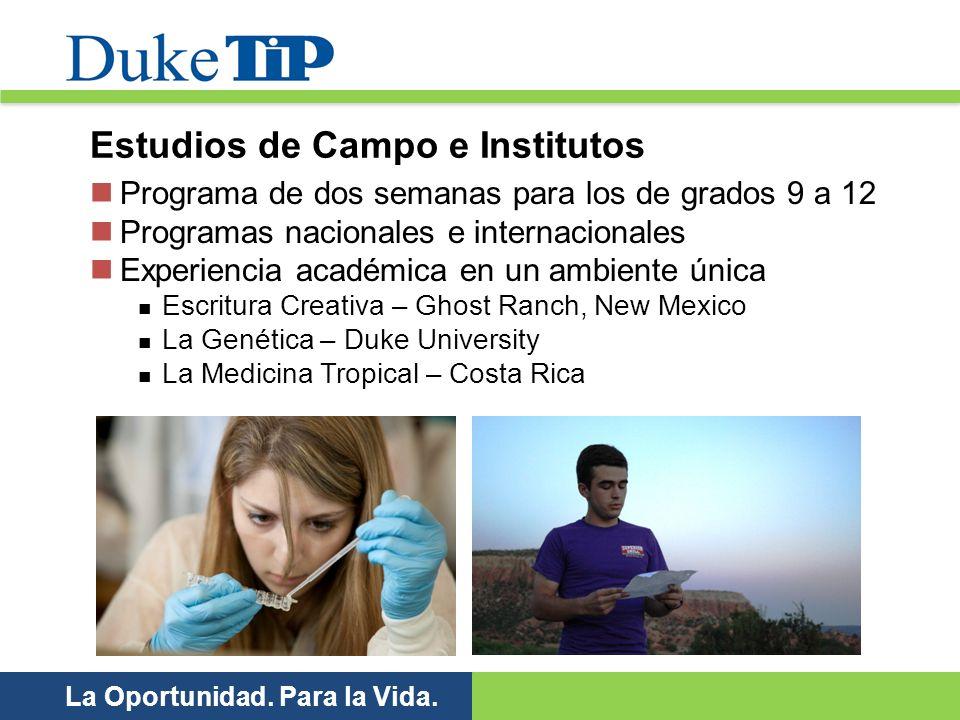 La Oportunidad. Para la Vida. Estudios de Campo e Institutos Programa de dos semanas para los de grados 9 a 12 Programas nacionales e internacionales