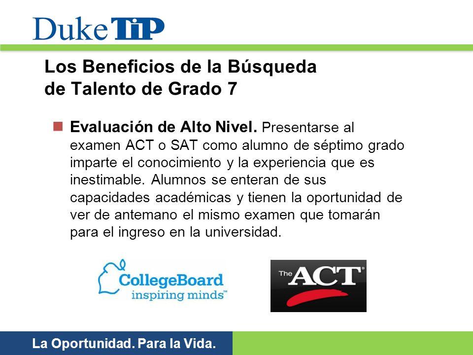 La Oportunidad. Para la Vida. Los Beneficios de la Búsqueda de Talento de Grado 7 Evaluación de Alto Nivel. Presentarse al examen ACT o SAT como alumn