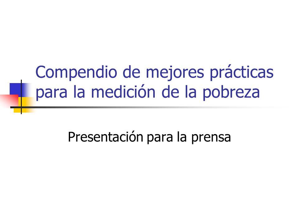 Compendio de mejores prácticas para la medición de la pobreza Presentación para la prensa