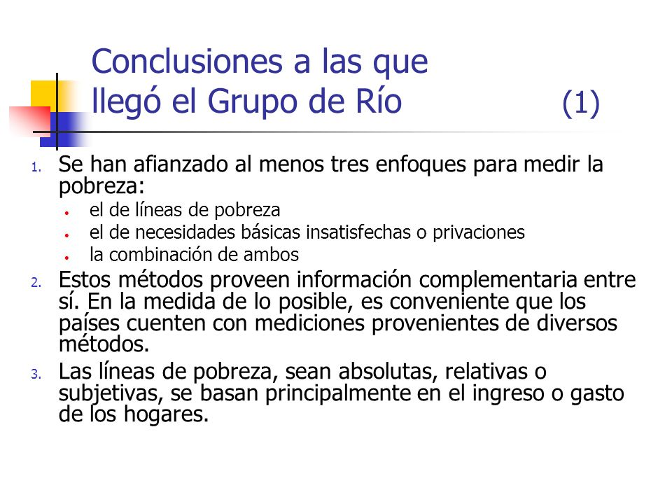 Conclusiones a las que llegó el Grupo de Río (1) 1. Se han afianzado al menos tres enfoques para medir la pobreza: el de líneas de pobreza el de neces