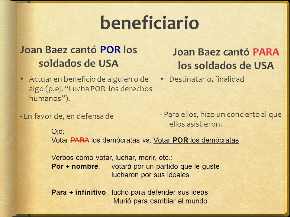 beneficiario Joan Baez cantó POR los soldados de USA Actuar en beneficio de alguien o de algo (p.ej.