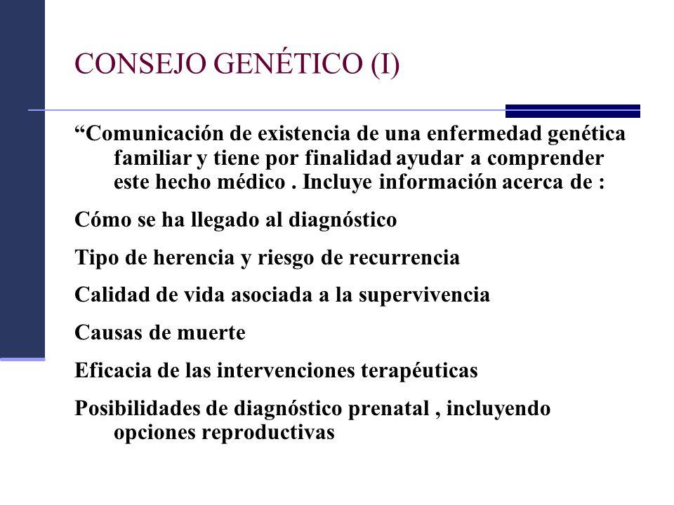CONSEJO GENÉTICO (I) Comunicación de existencia de una enfermedad genética familiar y tiene por finalidad ayudar a comprender este hecho médico. Inclu